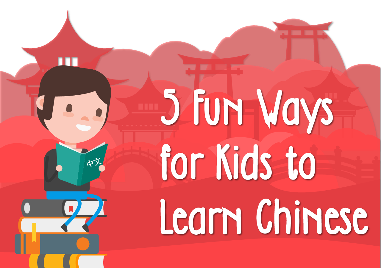 5 Fun Ways For Kids To Learn Chinese